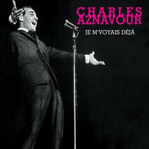 Je M'voyais Déjà - Charles Aznavour