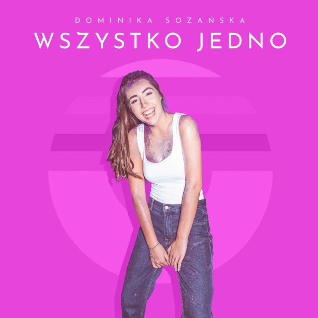 Dominika Sozańska - Wszystko Jedno