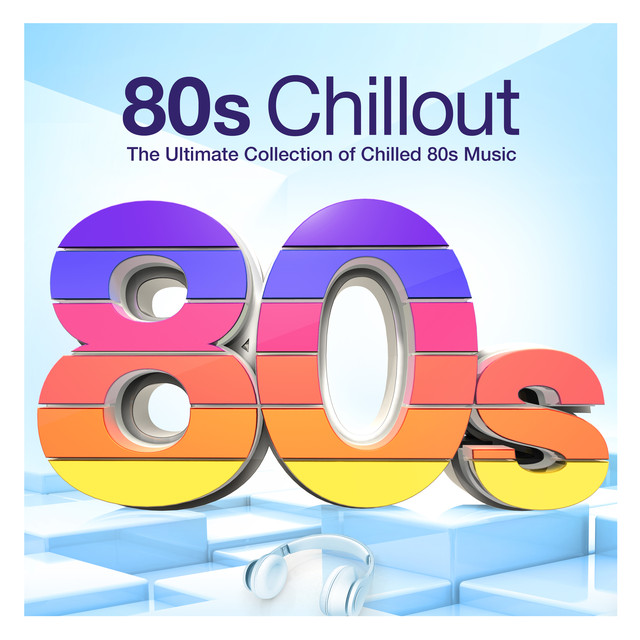 80s Chillout - The Ultimate Collection of Chilled 80s Music by