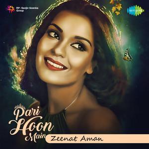 Pari Hoon Main - Zeenat Aman