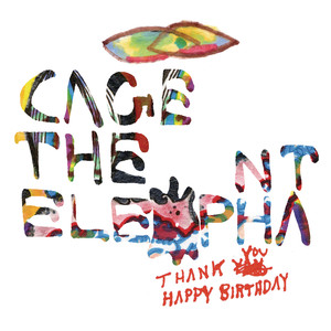 Thank You Happy Birthday - Cage The Elephant