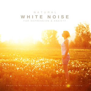 Natural White Noise for Anxiety & Depression: Relaxing Nature Sounds to Help, Sooth & Aid Well-Being Albumcover