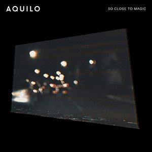 So Close To Magic - Aquilo