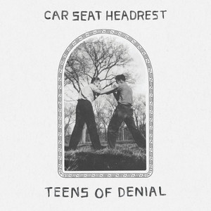 Teens Of Denial - Car Seat Headrest