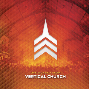 Live Worship From Vertical Church - Vertical Church Band