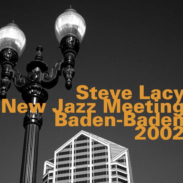 Steve Lacy: New Jazz Meeting, Baden-Baden 2002