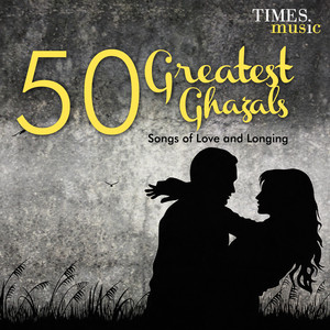 50 Greatest Ghazals - Songs of Love and Longing album