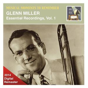 Musical Moments to Remember: Glenn Miller – Essential Recordings, Vol. 1 (2014 Digital Remaster)