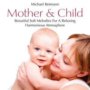 Mother & Child: Beautiful Soft Melodies for a Relaxing and Harmonious Atmosphere Albumcover