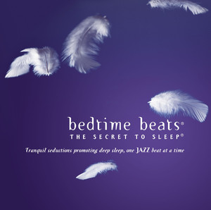 Bedtime Beats - The Secret To Sleep: Tranquil Seductions One Jazz Beat At A Time album