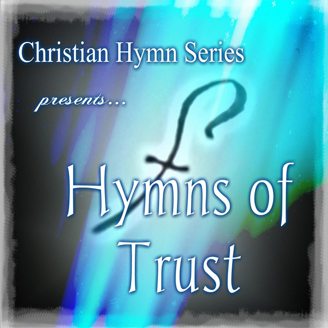 Hymns of Trust by Christian Hymn Series on Spotify