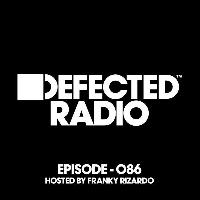 Defected Radio Episode 086 (hosted by Franky Rizardo)