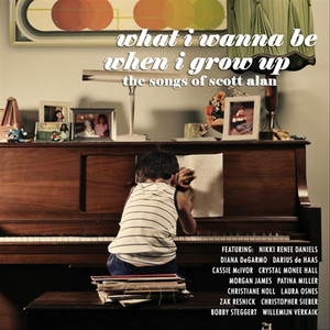 What I Wanna Be When I Grow Up - The Songs of Scott Alan album