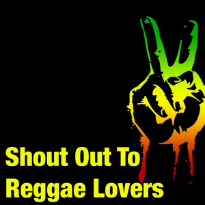 Shout Out To Reggae Lovers