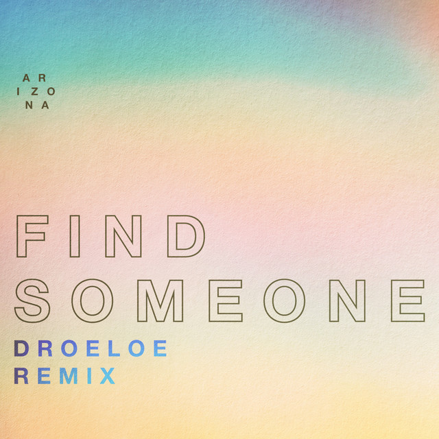 Find Someone (DROELOE Remix) by A R I Z O N A on Spotify