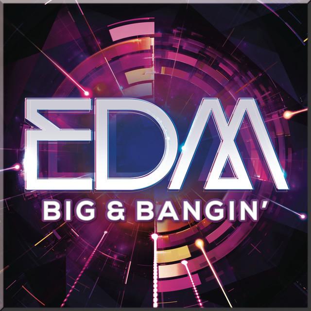 EDM - BIG & BANGIN