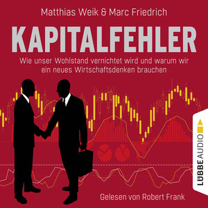 Kapitalfehler - Wie unser Wohlstand vernichtet wird und warum wir ein neues Wirtschaftsdenken brauchen Audiobook