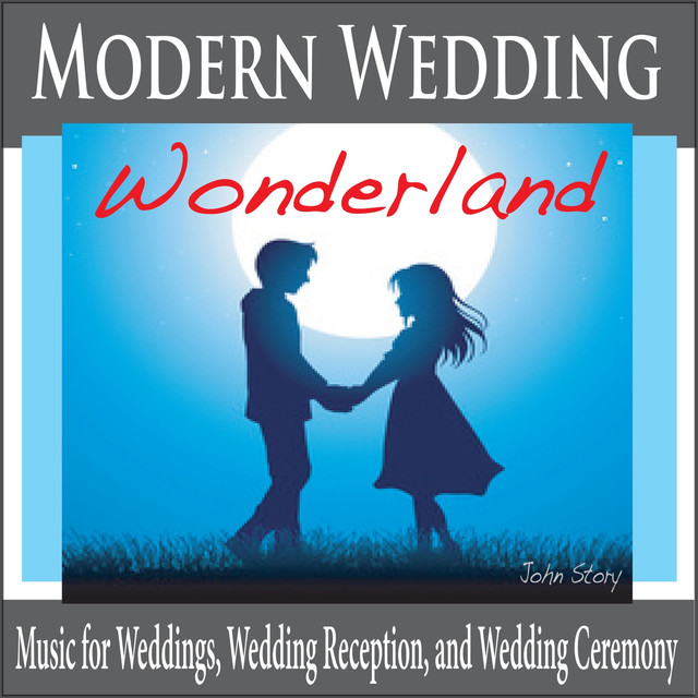 Modern Wedding Music: Modern Wedding Wonderland: Music For Weddings, Wedding