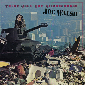 There Goes The Neighborhood - Joe Walsh