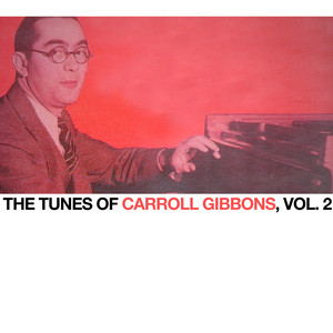 The Tunes of Carroll Gibbons, Vol. 2