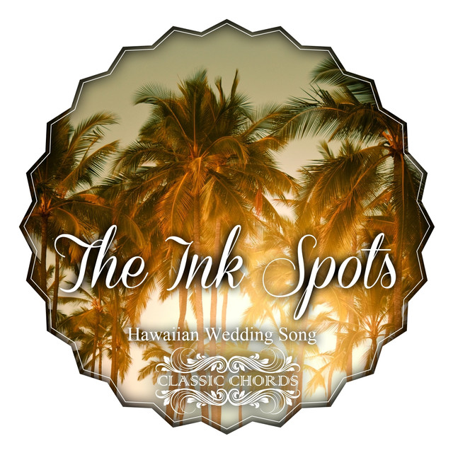 Hawaiian Wedding Song by The Ink Spots on Spotify