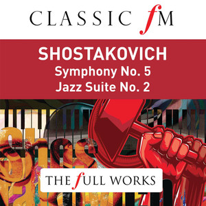 Shostakovich: Symphony No.5; Jazz Suite No.2 (Classic FM: The Full Works) Albümü