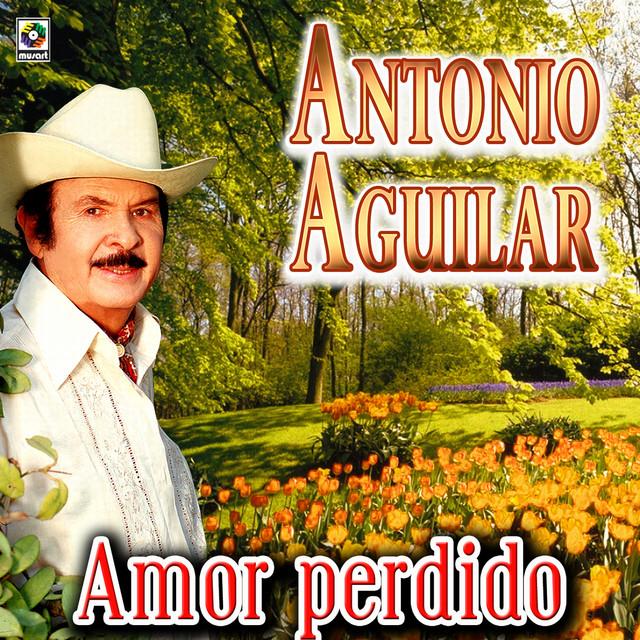 Amor Perdido - Antonio Aguilar
