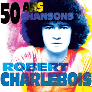 50 ans, 50 chansons - Robert Charlebois