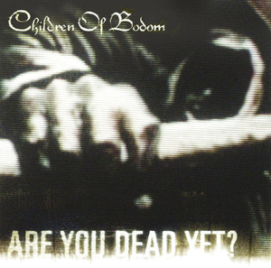 Children Of Bodom, Are You Dead Yet på Spotify