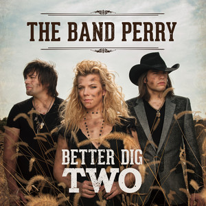 Better Dig Two - The Band Perry