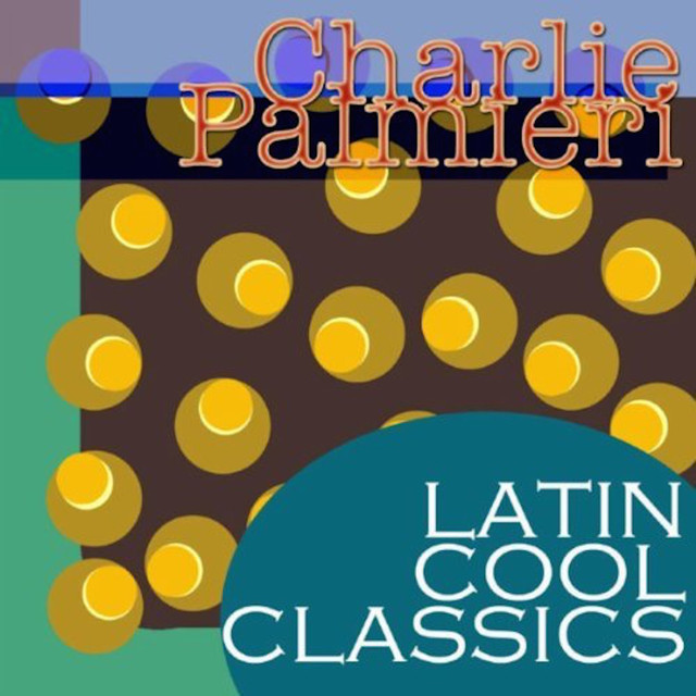 Latin Cool Classics: Charlie Palmieri