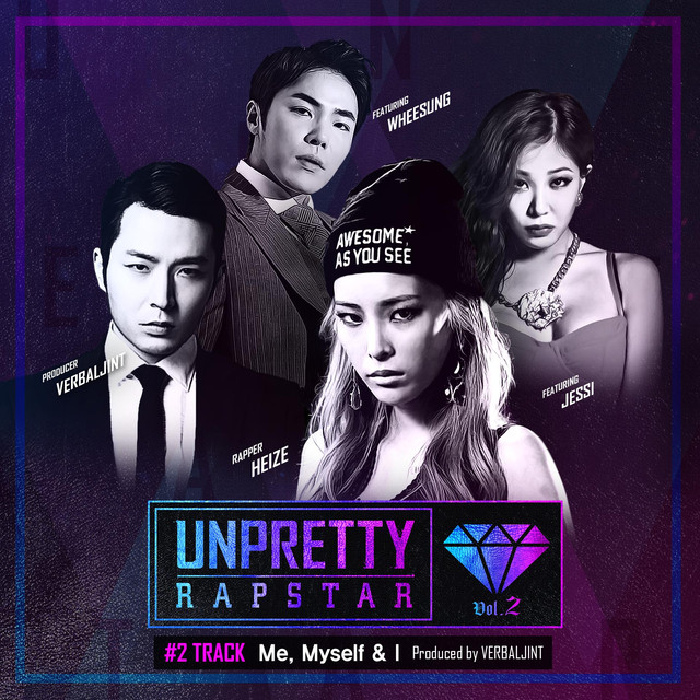 "Me, Myself & I (Feat. Jessi, Wheesung) [From ""Unpretty Rapstar 2 Track 2""]"