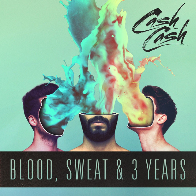 Album cover for Blood, Sweat & 3 Years by Cash Cash