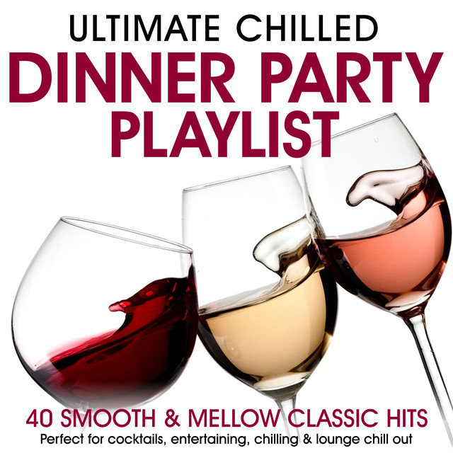 Dinner Party Playlist ultimate chilled dinner party playlist - 40 smooth & mellow