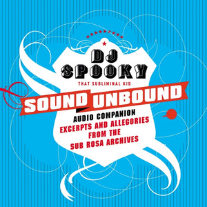 Sound Unbound : Excerpts And Allegories From The Sub Rosa Audio Archives album