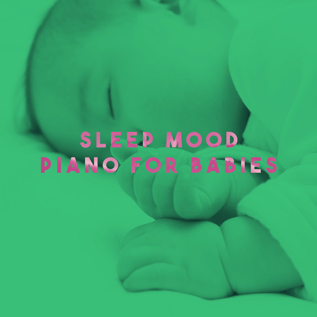 Sleep Mood Piano For Babies