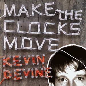 Make The Clocks Move - Kevin Devine