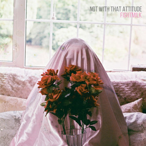 Fightmilk - Not with That Attitude