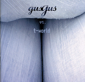 Gus Gus Vs T-world album