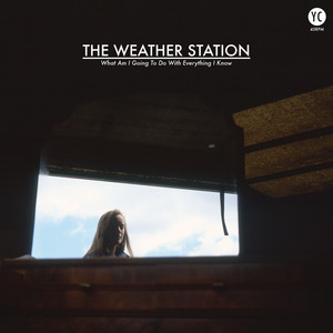The Weather Station, What Am I Going To Do (With Everything I Know) på Spotify
