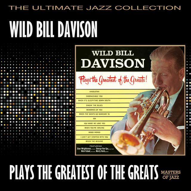 Wild Bill Davison Wild Bill Davison Plays The Greatest Of The Greats album cover