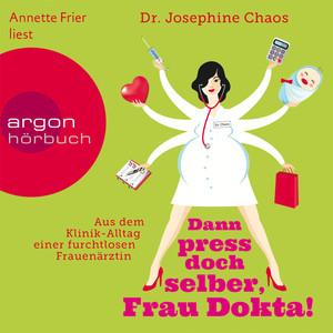 Dann press doch selber, Frau Dokta! - Aus dem Klinik-Alltag einer furchtlosen Frauenärztin (Gekürzte Fassung) Audiobook