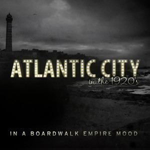 Atlantic City in the 1920s - In a Boardwalk Empire Mood album