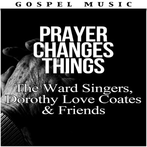 Prayer Changes Things - The Ward Singers, Dorothy Love Coates & Friends