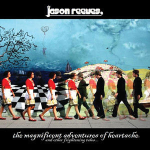 The Magnificent Adventures Of Heartache  - Jason Reeves