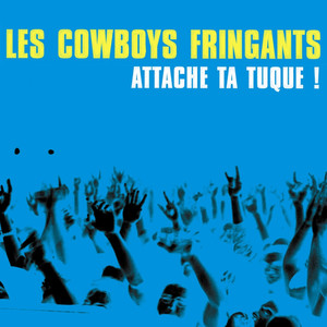 Attache ta tuque ! - Les Cowboys Fringants