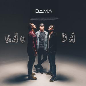 Nao Dá - D.A.M.A