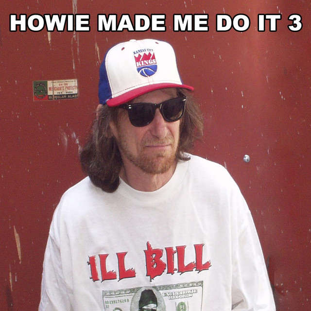 Howie Made Me Do It 3