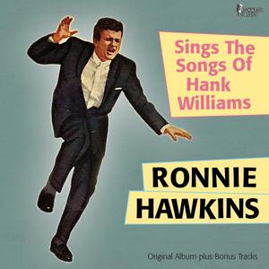 Ronnie Hawkins Sings the Songs of Hank Williams (Original Album Plus Bonus Tracks) album