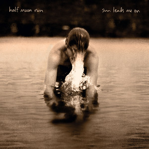 Sun Leads Me On - Half Moon Run